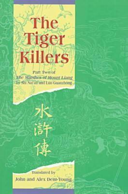 The Tiger Killers: Part Two of the Marshes of Mount Liang - Shi, Nai'an, and Luo, Guanzhong, and Dent-Young, John (Translated by)