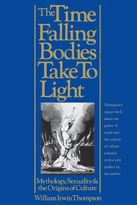 The Time Falling Bodies Take to Light: Mythology, Sexuality and the Origins of Culture - Thompson, William Irwin