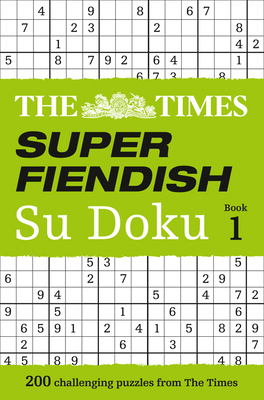 The Times Super Fiendish Su Doku Book 1: 200 of the Most Treacherous Su Doku Puzzles - The Times