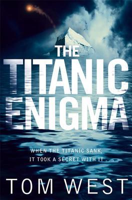 The Titanic Enigma - West, Tom