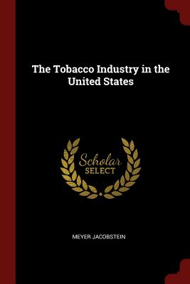 The Tobacco Industry in the United States - Jacobstein, Meyer