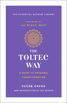 The Toltec Way: A Guide to Personal Transformation - Gregg, Susan, and Ruiz, Don Miguel (Foreword by)