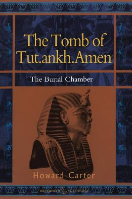 The Tomb of Tut.Ankh.Amen, Vol. 2: The Burial Chamber - Carter, Howard