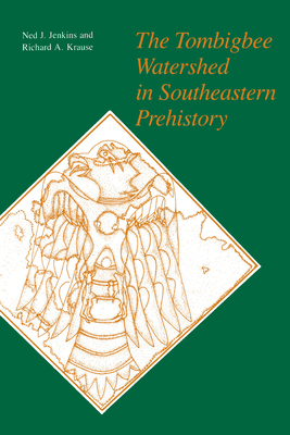 The Tombigbee Watershed in Southeastern Prehistory Tombigbee Watershed in Southeastern Prehistory Tombigbee Watershed in Southeastern Prehistory - Jenkins, Ned