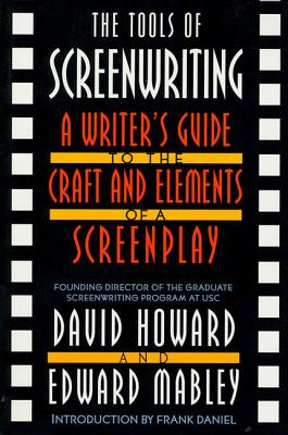 The Tools of Screenwriting: A Writer's Guide to the Craft and Elements of a Screenplay - Howard, David, and Mabley, Edward