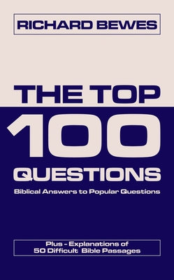 The Top 100 Questions: Biblical Answers to Popular Questions Plus 50 Difficult Bible Passages - Bewes, Richard
