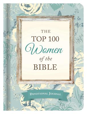 The Top 100 Women of the Bible Devotional Journal: Who They Are and What They Mean to You Today - McQuade, Pamela L