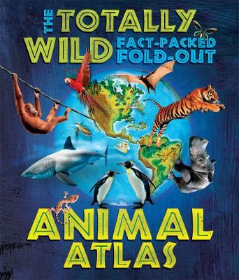 The Totally Wild Fact-Packed Fold-Out Animal Atlas - Green, Jen, Dr.