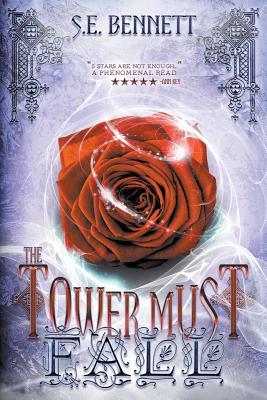The Tower Must Fall - Bennett, S E