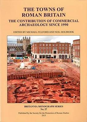 The Towns of Roman Britain - Fulford, Michael (Editor), and Holbrook, Neil (Editor)