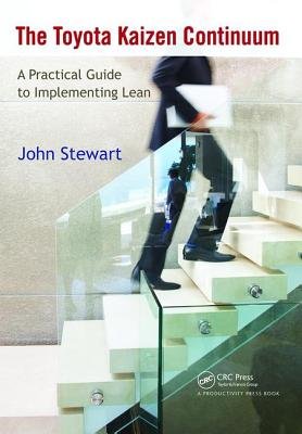 The Toyota Kaizen Continuum: A Practical Guide to Implementing Lean - Stewart, John, Captain