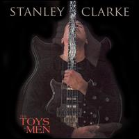The Toys of Men - Stanley Clarke