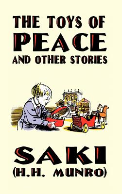 The Toys of Peace and Other Stories - Saki, and Munro, H H