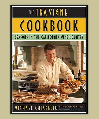The Tra Vigne Cookbook: Seasons in the California Wine Country - Chiarello, Michael