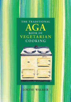 The Traditional Aga Book of Vegetarian Cooking - Walker, Louise