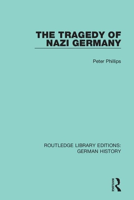 The Tragedy of Nazi Germany - Phillips, Peter