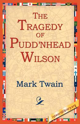 The Tragedy of Pudn'head Wilson - Twain, Mark, and 1stworld Library (Editor)