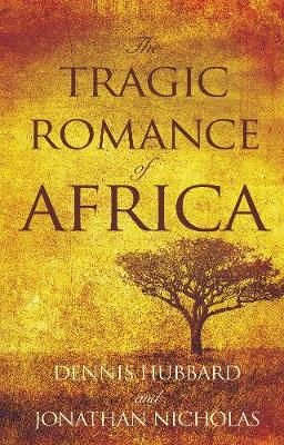 The Tragic Romance of Africa: A True Adventure - Hubbard, Dennis K., and Nicholas, Jonathan