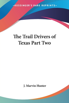 The Trail Drivers of Texas Part Two - Hunter, J Marvin