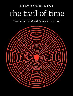 The Trail of Time: Time Measurement with Incense in East Asia - Bedini, Silvio A, Professor
