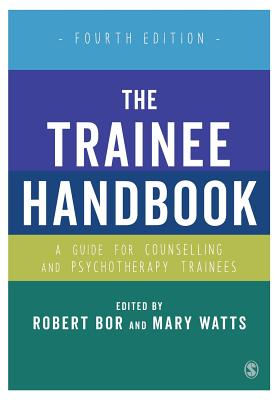 The Trainee Handbook: A Guide for Counselling & Psychotherapy Trainees - Bor, Robert, Dr. (Editor), and Watts, Mary (Editor)