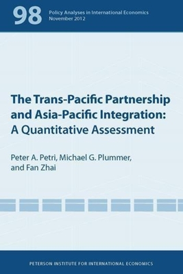 The Trans-Pacific Partnership and Asia-Pacific Integration - A Quantitative Assessment - Petri, Peter A., and Plummer, Michael G., and Zhai, Fan
