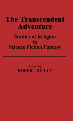 The Transcendent Adventure: Studies of Religion in Science Fiction/Fantasy - Reilly, Robert, Pha (Editor), and Reilly, Robert