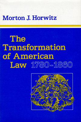 The Transformation of American Law, 1780-1860 - Horwitz, Morton J