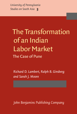 The Transformation of an Indian Labor Market: The Case of Pune - Lambert, Richard D, Professor, and Ginsberg, Ralph B, Dr., and Moore, Sarah J