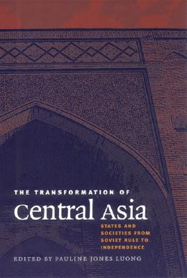 The Transformation of Central Asia - Jones Luong, Pauline (Editor)