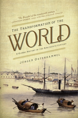 The Transformation of the World: A Global History of the Nineteenth Century - Osterhammel, Jürgen, and Camiller, Patrick (Translated by)