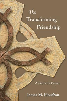 The Transforming Friendship: A Guide to Prayer - Houston, James M, Dr., and Willard, Dallas, Professor