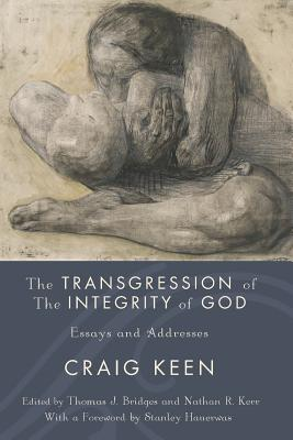 The Transgression of the Integrity of God: Essays and Addresses - Keen, Craig, and Bridges, Thomas J (Editor), and Kerr, Nathan R (Editor)