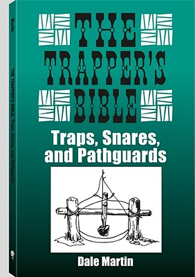 The Trapper S Bible: Traps, Snares & Pathguards - Martin, Dale