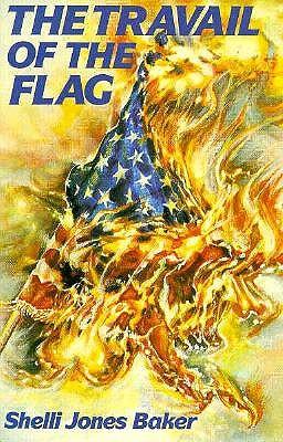 The Travail of the Flag - Baker, Shelli Jones
