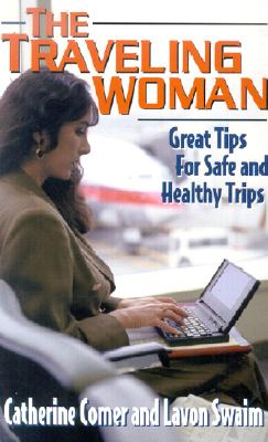 The Traveling Woman: Great Tips for Safe and Healthy Trips - Comer, Catherine, and Swaim, Lavon