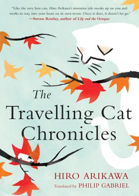 The Travelling Cat Chronicles - Arikawa, Hiro, and Gabriel, Philip (Translated by)