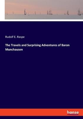 The Travels and Surprising Adventures of Baron Munchausen - Raspe, Rudolf E