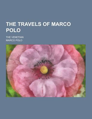 The Travels of Marco Polo; The Venetian - Polo, Marco