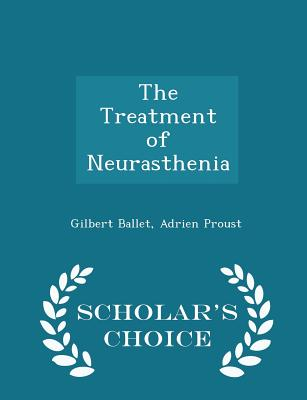 The Treatment of Neurasthenia - Scholar's Choice Edition - Ballet, Gilbert, and Proust, Adrien