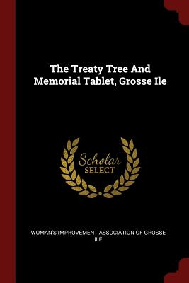 The Treaty Tree and Memorial Tablet, Grosse Ile - Woman's Improvement Association of Gros (Creator)