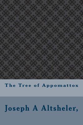 The Tree of Appomattox - Altsheler, Joseph a