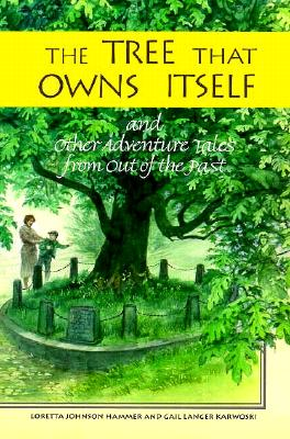 The Tree That Owns Itself: And Other Adventure Tales from Out of the Past - Hammer, Loretta C, and Karwoski, Gail M
