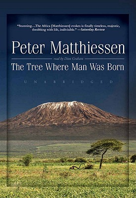 The Tree Where Man Was Born - Matthiessen, Peter, and Graham, Dion (Read by)