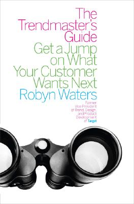 The Trendmaster's Guide: Get a Jump on What Your Customer Wants Next - Waters, Robyn