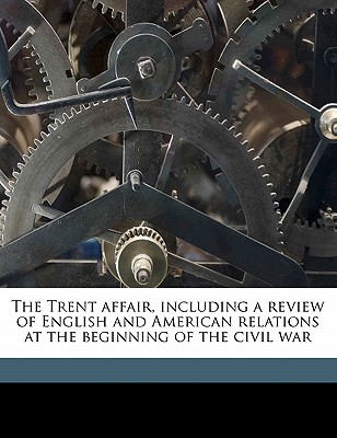 The Trent Affair, Including a Review of English and American Relations at the Beginning of the Civil War - Harris, Thomas Le Grand