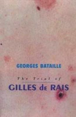 The Trial of Gilles de Rais - Bataille, Georges, and Robinson, Richard (Translated by)