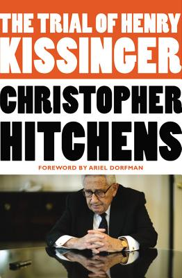 The Trial of Henry Kissinger - Hitchens, Christopher, and Dorfman, Ariel (Introduction by)