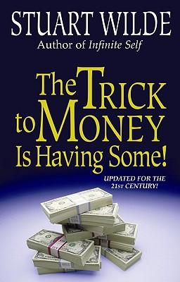 The Trick to Money Is Having Some - Wilde, Stuart