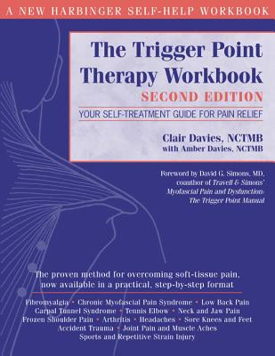 The Trigger Point Therapy Workbook: Your Self-Treatment Guide for Pain Relief - Davies, Clair, and Simons, David G, MD (Foreword by), and Davies, Amber, Lmt